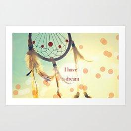 I have a dream Art Print