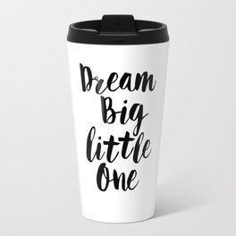 Dream Big Little One black-white minimalist childrens room nursery poster home wall decor bedroom Travel Mug