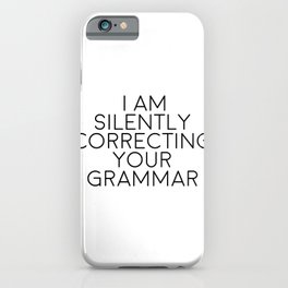 I Am Silently Correcting Your Grammar, Funny Quote iPhone Case