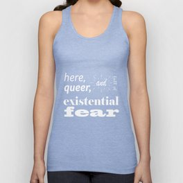 Here, Queer, and Full of Existential Fear (Inverted) Unisex Tank Top
