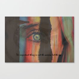 The Important Thing is Not the Camera but the EYE Canvas Print
