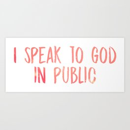 I speak to God in public - Chance Art Print