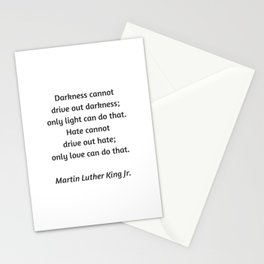 Martin Luther King Inspirational Quote - Darkness cannot drive out darkness - only light can do that Stationery Cards