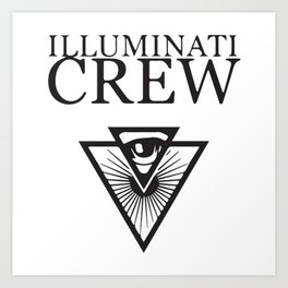 Illuminati Crew Confirmed !!! Art Print