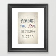 The Person You Love Is 72.8% Water Framed Art Print