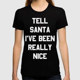 Tell Santa I've Been Really Nice T-shirt