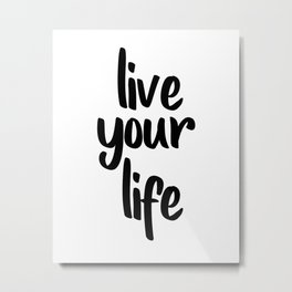 Live Your Life, Home Decor, Inspirational Quote, Motivational Quote, Typography Art Metal Print