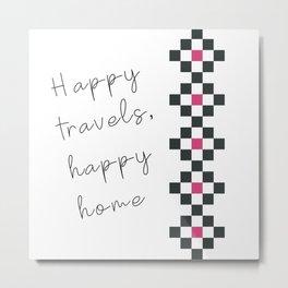 Happy travels, happy home Metal Print