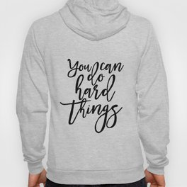 Inspirational Quote Work Hard Play Hard Motivational Print Printable Art You Can Do Hard Things Hoody