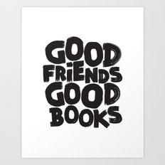 GOOD FRIENDS GOOD BOOKS Art Print