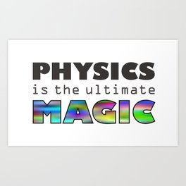 Physics is the ultimate magic Art Print