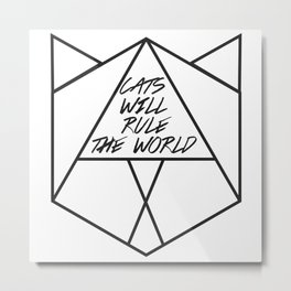 Cats Will Rule the World  Metal Print