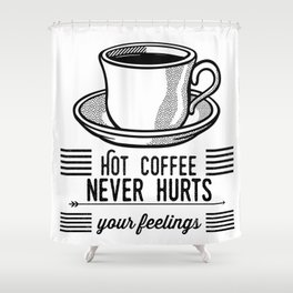 Hot Coffee Never Hurts Your Feelings Shower Curtain