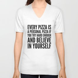EVERY PIZZA IS A PERSONAL PIZZA IF YOU TRY HARD ENOUGH AND BELIEVE IN YOURSELF Unisex V-Ausschnitt