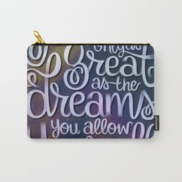 DREAMS QUOTE GALAXY PRINT (YOU ARE ONLY AS GREAT AS THE DREAMS YOU ALLOW YOURSELF TO HAVE) Carry-All Pouch