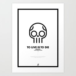 To Live is To Die Art Print