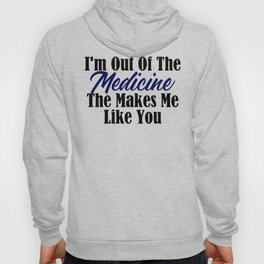 Tough To Like You Need Medication Funny Stupid People Hoody