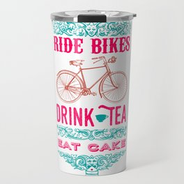 Ride Bikes, Drink Tea, Eat Cake Travel Mug