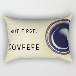 But First, Covfefe Rectangular Pillow