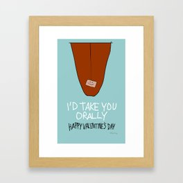 I'd Take You Orally Framed Art Print