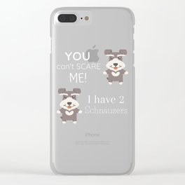 You Can't Scare Me I Have 2 Schnauzers Clear iPhone Case