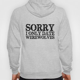 Sorry, I only date werewolves!  Hoody