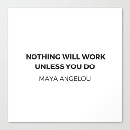 Maya Angelou Inspiration Quotes -  Nothing will work unless you do Canvas Print