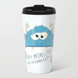 I Am A Monster And I Am Gonna Eat You Travel Mug