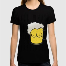 i need for - I love beer T-shirt