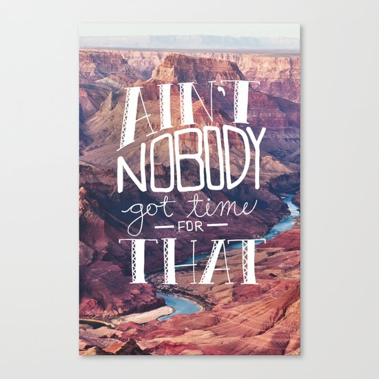 Oddly Placed Quotes 1 : Ain't Nobody Got Time for That Canvas Print