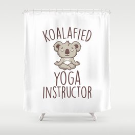 Koalafied Yoga Instructor Shower Curtain