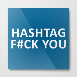 F#ck You Funny Quote Metal Print