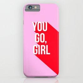 Girl Power - You go girl! iPhone Case