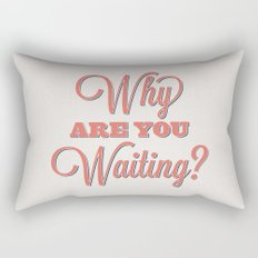 Why are you waiting? Rectangular Pillow