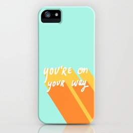 You're On Your Way iPhone Case
