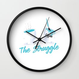 The Struggle Is Real Coffee Lover Espresso Latte Design Wall Clock