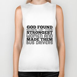God found some of the strongest women and made them bus drivers t-shirts Biker Tank