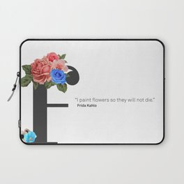 """""""I paint flowers so they will not die."""" Frida Kahlo. Laptop Sleeve"""