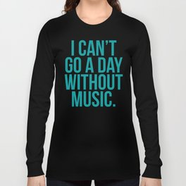 A Day Without Music Quote Long Sleeve T-shirt
