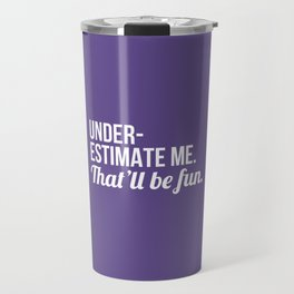 Underestimate Me That'll Be Fun (Ultra Violet) Travel Mug