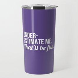 Underestimate Me That'll Be Fun (Ultra Violet) Travel Mug
