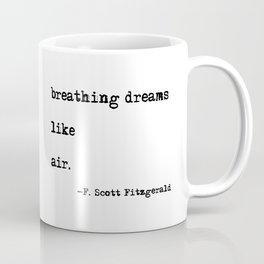 Breathing dreams like air - F. Scott Fitzgerald quote Coffee Mug