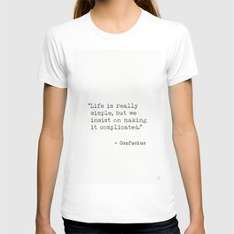 Life is really simple, but we insist on making it complicated. -Confucius T-shirt