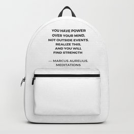 Stoic Inspiration Quotes - Marcus Aurelius Meditations - You have power over your mind not outside e Backpack