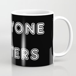 Everyone matters Coffee Mug