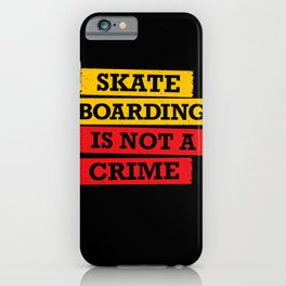 Skateboarding is not a crime iPhone Case