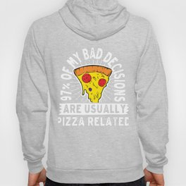 Funny 97 Of My Decisions Are Usually Pizza Related Pepperoni Gift Hoody
