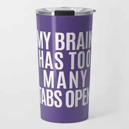 My Brain Has Too Many Tabs Open (Ultra Violet) Travel Mug