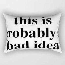 Bad bad idea Rectangular Pillow