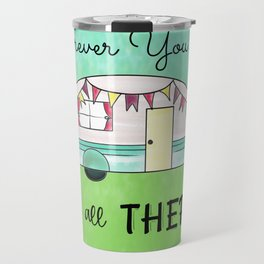 Wherever you are, be all there Camper Travel Mug